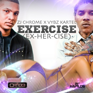 ZJ-CHROME-FEATURING-VYBZ-KARTEL-Exercise-Ex-Her-Cise